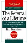 The Referral of a Lifetime: The Networking System That Produces Bottom-Line Results...Every Day!