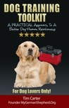 Dog Training Toolkit: A Practical Approach to a Better Dog-Human Relationship - For Dog Lovers Only!