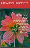 Amazing and Wonderful World of Flowers (HD Picture Book)