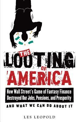 The Looting of America by Les Leopold