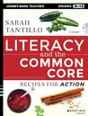 Literacy and the Common Core: Recipes for Action