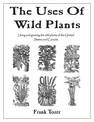 The Uses of Wild Plants by Frank Tozer