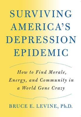 Surviving America's Depression Epidemic by Bruce E. Levine