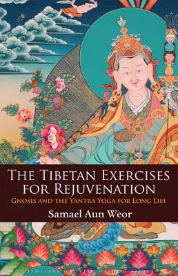 The Tibetan Exercises for Rejuvenation: Gnosis and the Yantra Yoga for Long Life