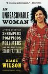 An Unreasonable Woman: A True Story of Shrimpers, Politicos, Polluters and the Fight for Seadrift, Texas