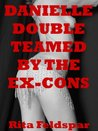 Danielle Double Teamed by the Ex-Cons: An MMF Threesome Short