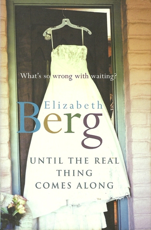 Until The Real Thing Comes Along by Elizabeth Berg