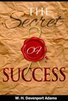 THE SECRET OF SUCCESS: With some remarks upon true and false success,and the art of making the best use of life.