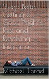Sleep Better: Getting a Good Night's Rest and Resolving Insomnia