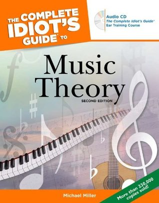 The Complete Idiot's Guide to Music Theory by Michael Miller