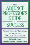 The Adjunct Professor's Guide to Success: Surviving and Thriving in the College Classroom