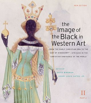 "The Image of the Black in Western Art: From the Early Christian Era to the ""Age of Discovery"": Africans in the Christian Ordinance of the World (The Image of the Black in Western Art, Volume II, Part 2)"