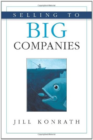 Selling to Big Companies by Jill Konrath