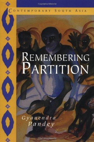 Remembering Partition by Gyanendra Pandey