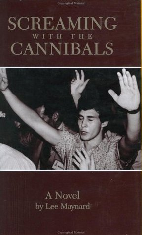 Screaming with the Cannibals by Lee Maynard
