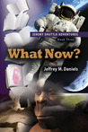 What Now? (Jeremy Shuttle Adventures, #3)