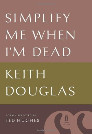 Simplify Me When I'm Dead by Keith Douglas