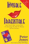 From Invisible to Irresistible: Your Twelve Step Action Plan to Attracting the Man or Woman of Your Dreams!