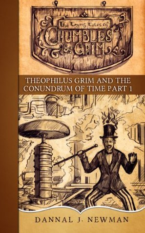 Theophilus Grim and the Conundrum of Time, Part 1 (The Trying Tales of Chumbles & Grim, #1)