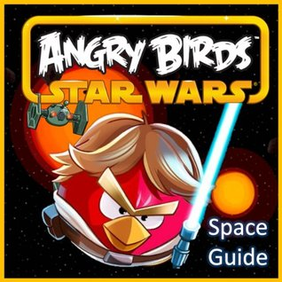 Angry Birds Star Wars Game Guide: 50 Little Gameplay Secrets, Tips, Traps, and Tricks You Should Know Before Playing (Game Maverick)