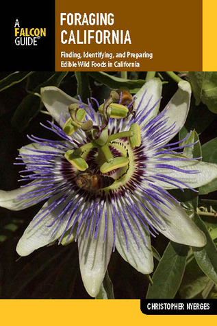 Foraging California: Finding, Identifying, and Preparing Edible Wild Foods in California