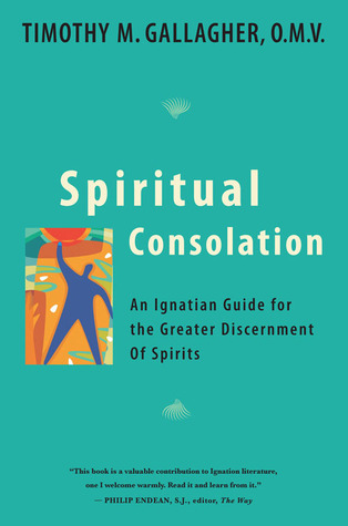 Spiritual Consolation: An Ignatian Guide for Greater Discernment of Spirits