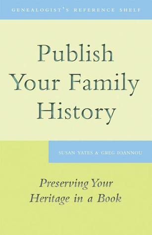 Publish Your Family History: Preserving Your Heritage in a Book