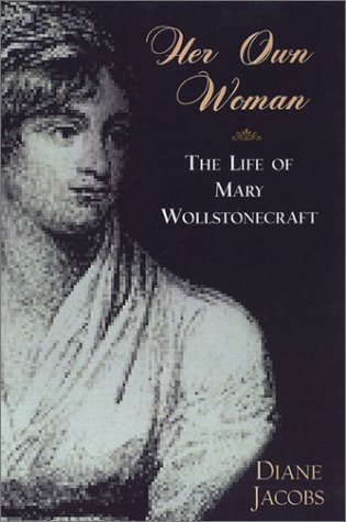 Her Own Woman: The Life of Mary Wollstonecraft
