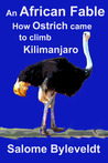 An African Fable: How Ostrich came to climb Kilimanjaro (Book #2)