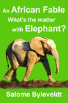 An African Fable: What's the matter with Elephant? (Book #4)