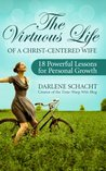 The Virtuous Life of a Christ-Centered Wife: 18 Powerful Lessons for Personal Growth