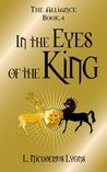 In the Eyes of the King (The Alliance, Book 4)