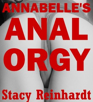 ANNABELLE'S ANAL ORGY: A Very Rough Anal Gangbang Short (Harsh Sex Encounters)