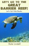 Let's Go to the Great Barrier Reef! Fun Animal Facts & Photos (Let's Go! Kids Books)