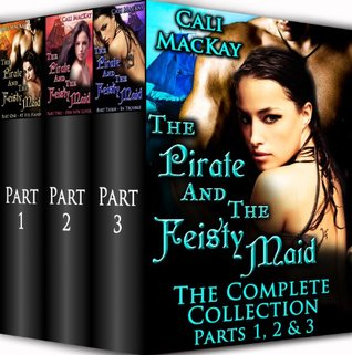 The Pirate and the Feisty Maid: The Complete Collection - Parts 1, 2 & 3 (​The Pirate and the Feisty Maid, #1, 2 & 3)