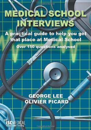 Medical School Interviews: A Practical Guide to Help You Get That Place at Medical School: Over 150 Questions Analysed
