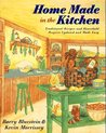 Home Made in the Kitchen: Traditional Recipes and Household Projects Updated and Madeeasy