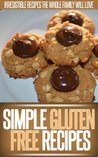 Gluten Free Recipes: A Collection Of Delicious Gluten-Free Recipes For All Your Meals. (Simple Recipe Series)