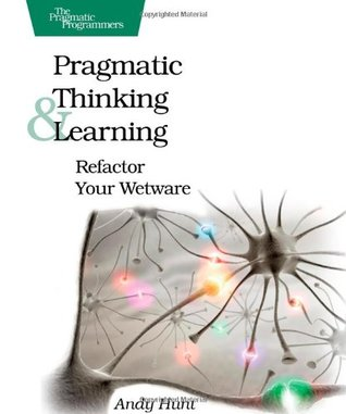 Pragmatic Thinking and Learning by Andy Hunt