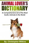 Animal Lover's Dictionary: A Comprehensive List of the Most Exotic Animals in the World