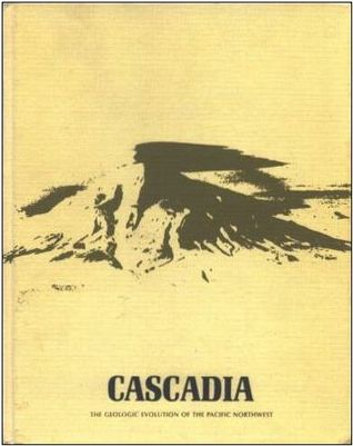 Cascadia - The Geologic Evolution Of The Pacific Northwest