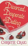 Divorced, Desperate And Dating (Divorced and Desperate, #2)