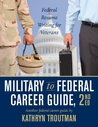 Military to Federal Career Guide, 2nd Ed (Military to Federal Guide)