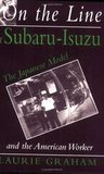 On the Line at Subaru-Isuzu: The Japanese Model and the American Worker (ILR Press books)