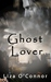 Ghost Lover by Liza O'Connor