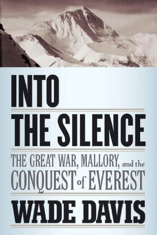 Into the Silence by Wade Davis