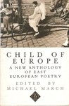 Child of Europe: A New Anthology of East European Poetry