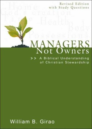 Managers Not Owners: A Biblical Understanding of Christian Stewardship