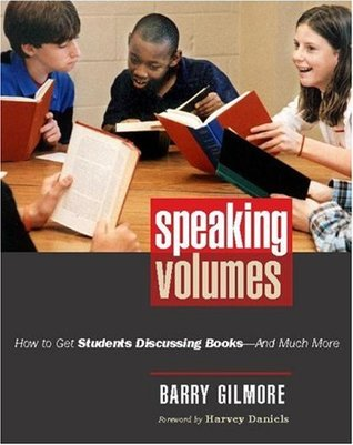 Speaking Volumes: How to Get Students Discussing Books--And Much More