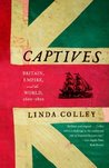 Captives: Britain, Empire, and the World, 1600-1850